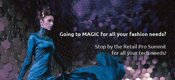 Going to MAGIC for all your fashion needs? Stop by the Retail Pro Summit for all your tech needs!